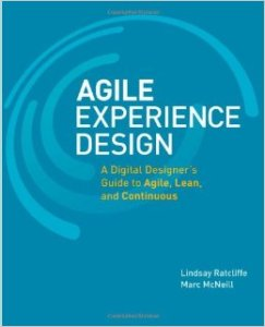 Agile Experience Design: A Digital Designer's Guide to Agile, Lean, and Continuous by Lindsay Ratcliffe and Marc McNeill