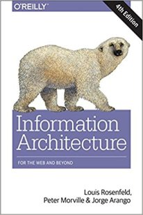 Information Architecture for the Web and Beyond by Louis Rosenfeld, Peter Morville & Jorge Arango
