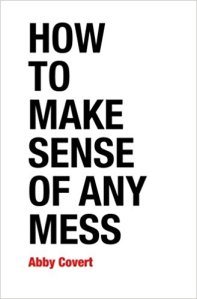 How to Make Sense of Any Mess: Information Architecture for Everybody by Abby Covert