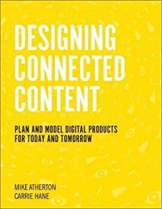 Designing Connected Content: Plan and Model Digital Products for Today and Tomorrow by Carrie Hane and Mike Atherton