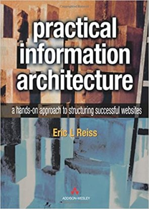 Practical Information Architecture: A Hands-On Approach to Structuring Successful Websites by Eric L. Reiss