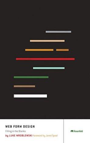 Web Form Design: Filling in the Blanks by Luke Wroblewski